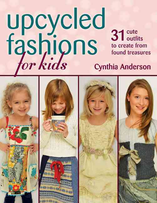 Upcycled Fashions for Kids By Anderson, Cynthia