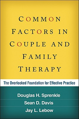 Common Factors in Couple and Family Therapy By Sprenkle, Douglas H./ Davis, Sean D./ Lebow, Jay L.